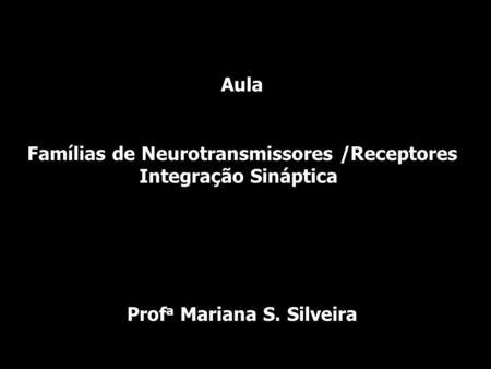 Copyright © The McGraw-Hill Companies, Inc. Permission required for reproduction or display. Aula Famílias de Neurotransmissores /Receptores Integração.