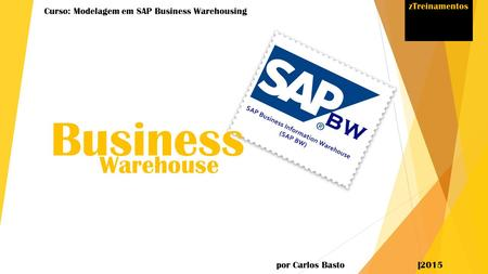 Curso: Modelagem em SAP Business Warehousing por Carlos Basto |2015 Business Warehouse zTreinamentos.