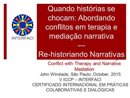 Quando histórias se chocam: Abordando conflitos em terapia e mediação narrativa --- Re-historiando Narrativas de Conflito When Stories Clash: Addressing.