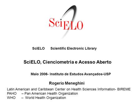 SciELO Scientific Electronic Library Latin American and Caribbean Center on Health Sciences Information- BIREME PAHO – Pan American Health Organization.