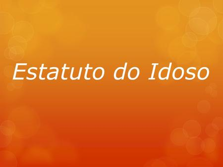 Estatuto do Idoso.