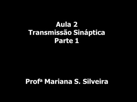 Copyright © The McGraw-Hill Companies, Inc. Permission required for reproduction or display. Aula 2 Transmissão Sináptica Parte 1 Prof a Mariana S. Silveira.