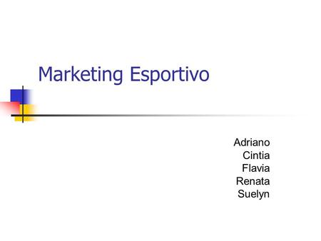 Marketing Esportivo Adriano Cintia Flavia Renata Suelyn.