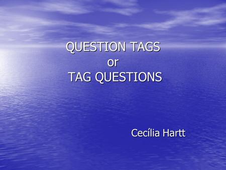 QUESTION TAGS or TAG QUESTIONS