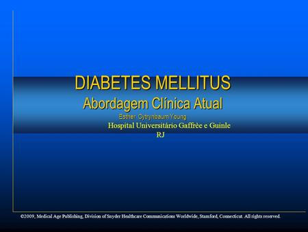 ©2009, Medical Age Publishing, Division of Snyder Healthcare Communications Worldwide, Stamford, Connecticut. All rights reserved. DIABETES MELLITUS Abordagem.