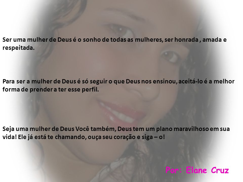 A Mulher de Deus Por: Elane Cruz elane_qualidade@hotmail.com http://elane-cruz.webnode.com.br Música: Intimidade – Filhos do Homem