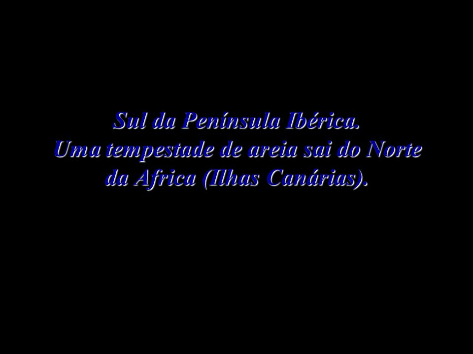 Sul da Península Ibérica. Uma tempestade de areia sai do Norte da Africa (Ilhas Canárias).