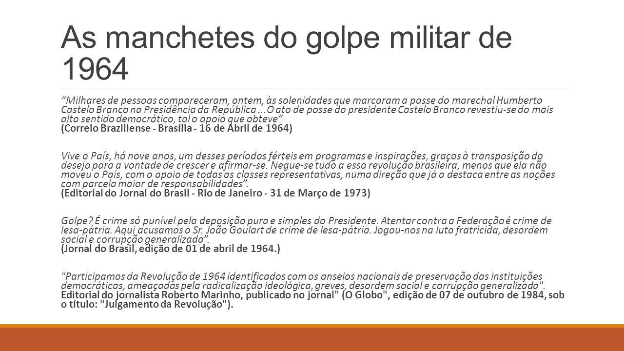 Outras manchetes: /03/64 – CORREIO DA MANHÃ – (Do editorial, BASTA!): O Brasil já sofreu demasiado com o governo atual.