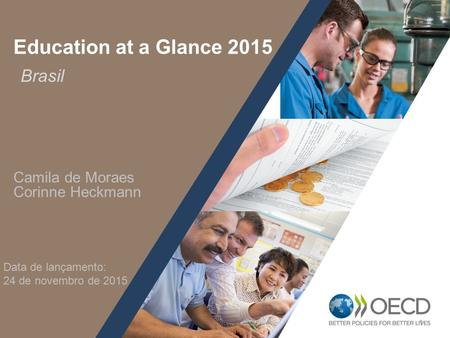 Education at a Glance 2015 Brasil Camila de Moraes Corinne Heckmann