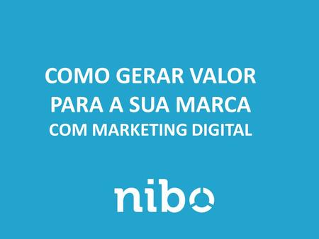 COMO GERAR VALOR PARA A SUA MARCA COM MARKETING DIGITAL.