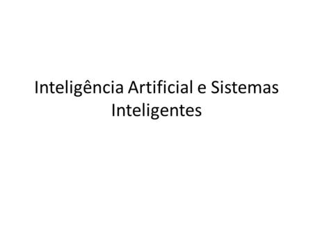 Inteligência Artificial e Sistemas Inteligentes