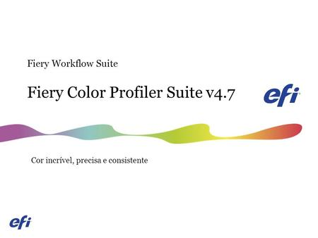 Fiery Color Profiler Suite v4.7 Fiery Workflow Suite Cor incrível, precisa e consistente.