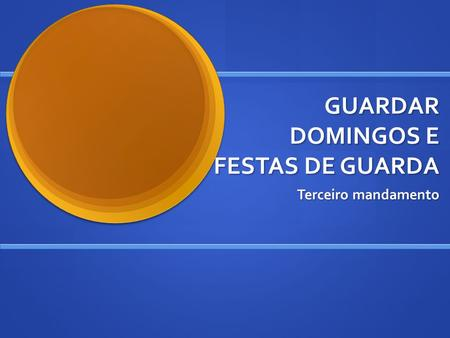 GUARDAR DOMINGOS E FESTAS DE GUARDA Terceiro mandamento.