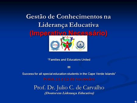 "Gestão de Conhecimentos na Liderança Educativa (Imperativo Necessário) by ""Families and Educators United = Success for all special education students in."