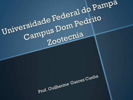 Universidade Federal do Pampa Campus Dom Pedrito Zootecnia Prof. Guilherme Garcez Cunha.