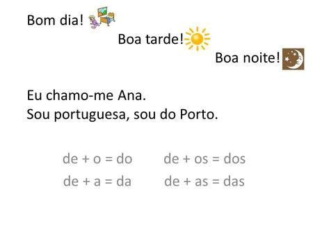 de + o = do de + os = dos de + a = da de + as = das