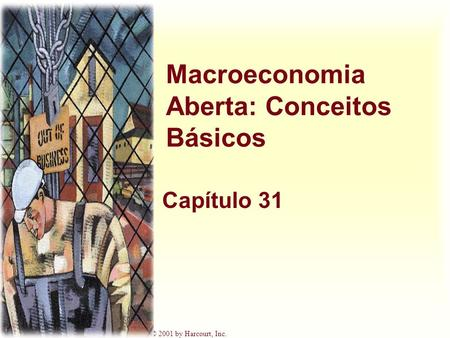 Harcourt, Inc. items and derived items copyright © 2001 by Harcourt, Inc. Macroeconomia Aberta: Conceitos Básicos Capítulo 31.