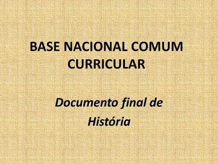 BASE NACIONAL COMUM CURRICULAR Documento final de História.