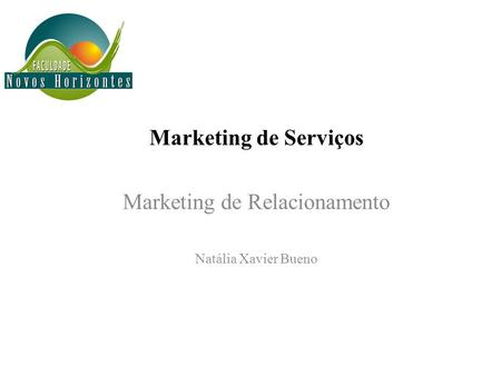 Marketing de Serviços Marketing de Relacionamento Natália Xavier Bueno.
