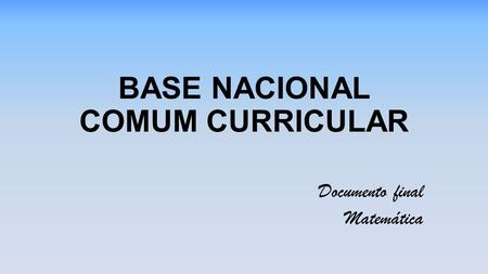 BASE NACIONAL COMUM CURRICULAR Documento final Matemática.
