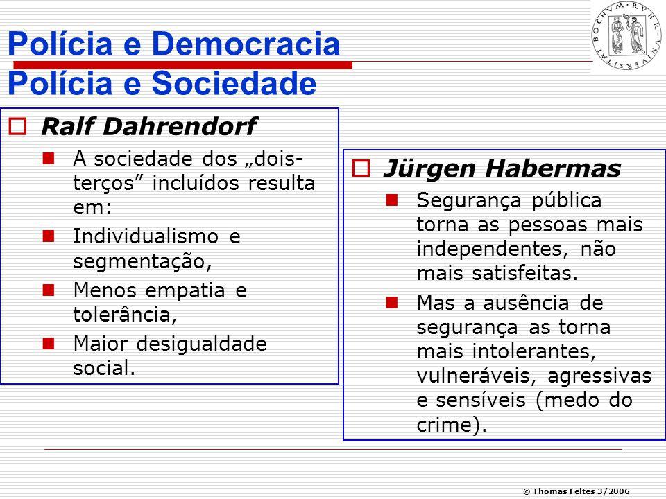 © Thomas Feltes 3/2006  A polícia supre a sociedade com o controle social,  Portanto, não é nem será auto- explicativa, e sim um instrumento de realização da vida social.