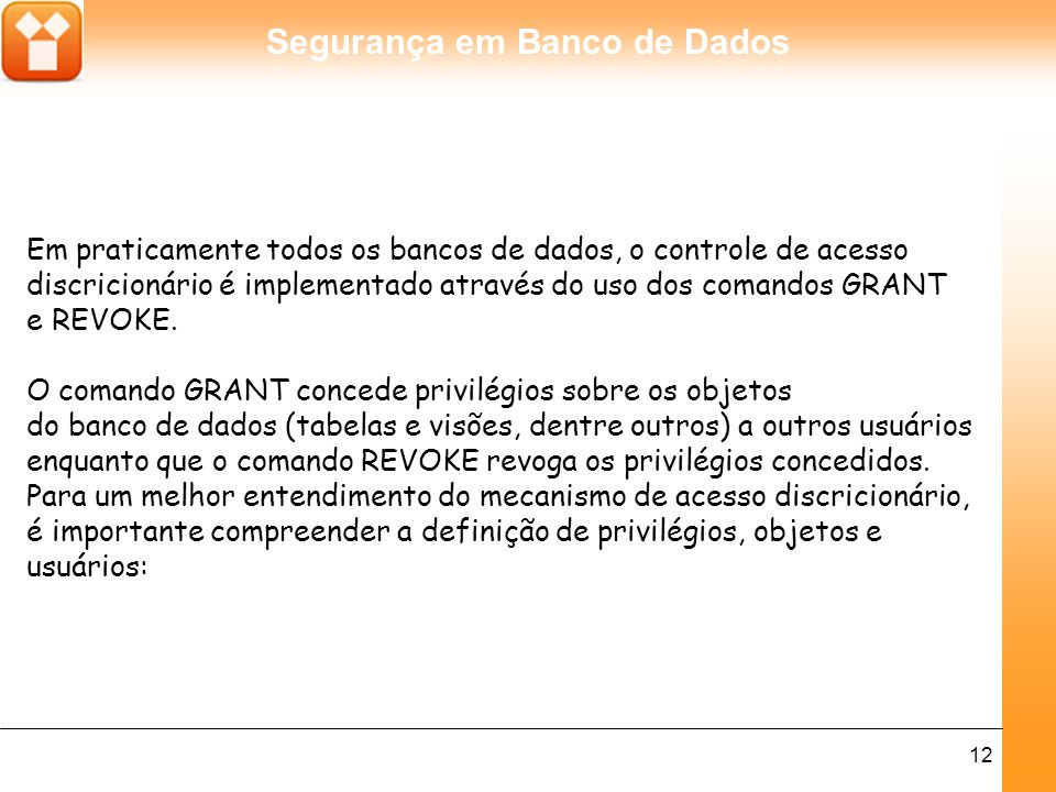 Segurança em Banco de Dados 13 Usuários: são as pessoas que estão representadas por um nome de autorização.