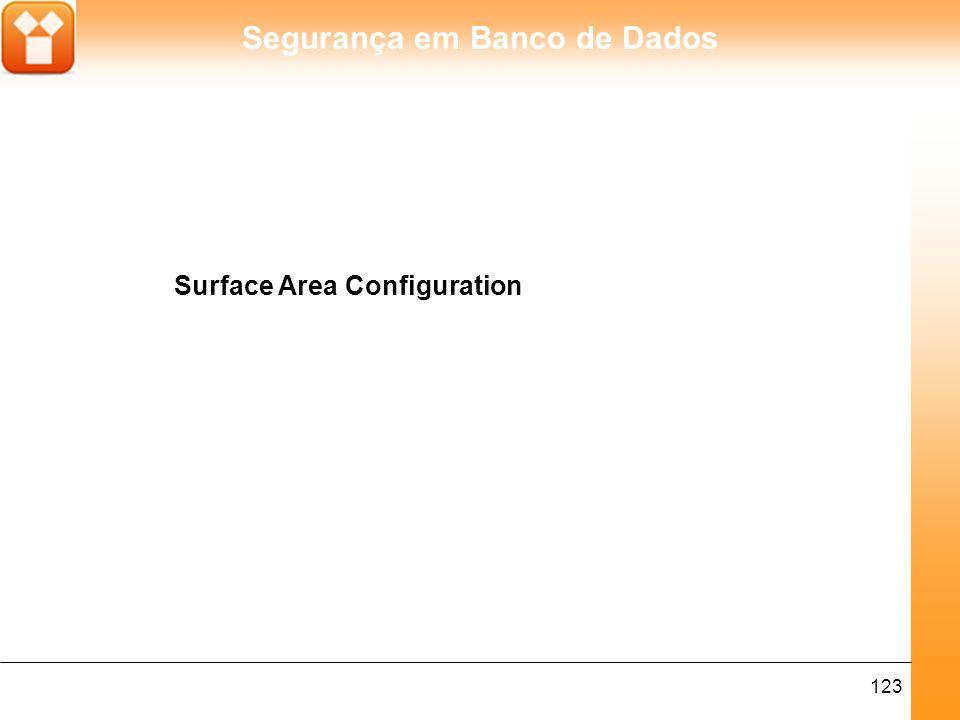 Segurança em Banco de Dados 124 Surface Area Configuration (SAC) é a nova ferramenta de gerenciamento de segurança do SQL Server 2005.