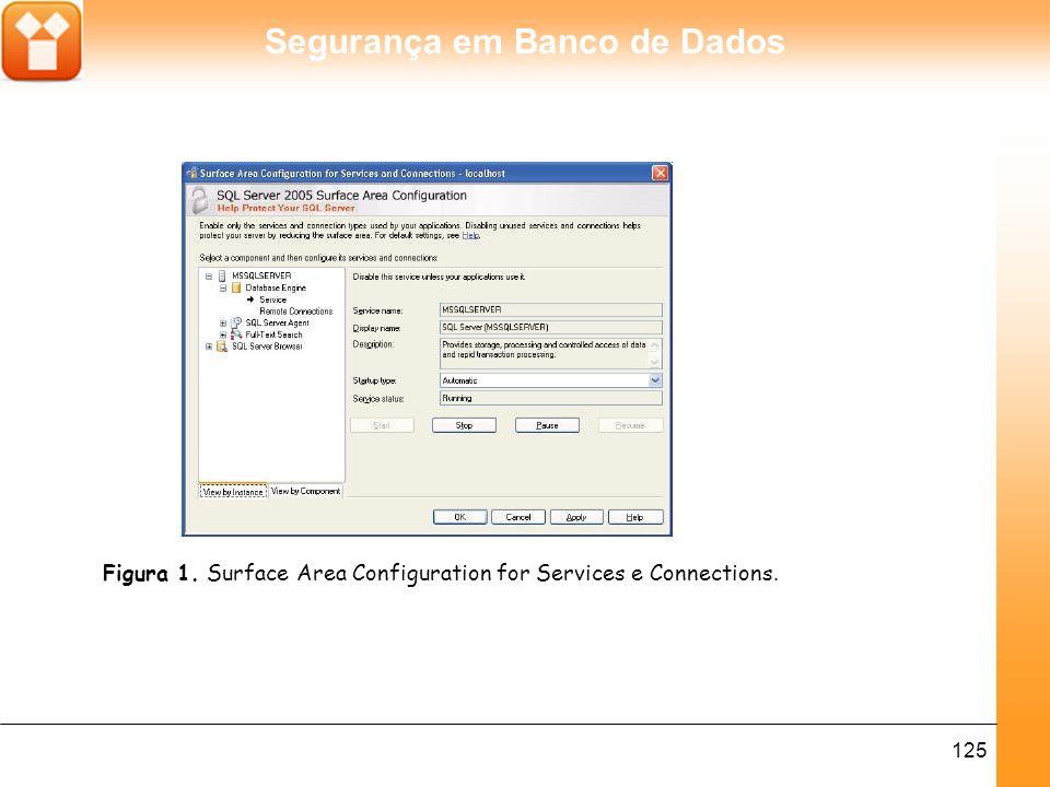 Segurança em Banco de Dados 126 A configuração de funcionalidades permite habilitar ou desabilitar funcionalidades específicas do SQL Server 2005.