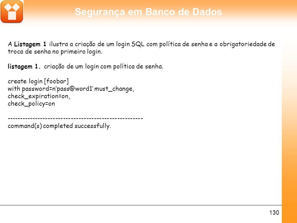 Segurança em Banco de Dados 131 Quando a senha de um usuário expira, utiliza-se o comando ALTER LOGIN para a liberação da senha.