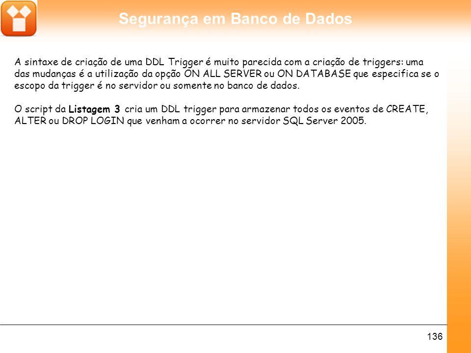 Segurança em Banco de Dados 137 listagem 3.criação de uma ddl trigger.