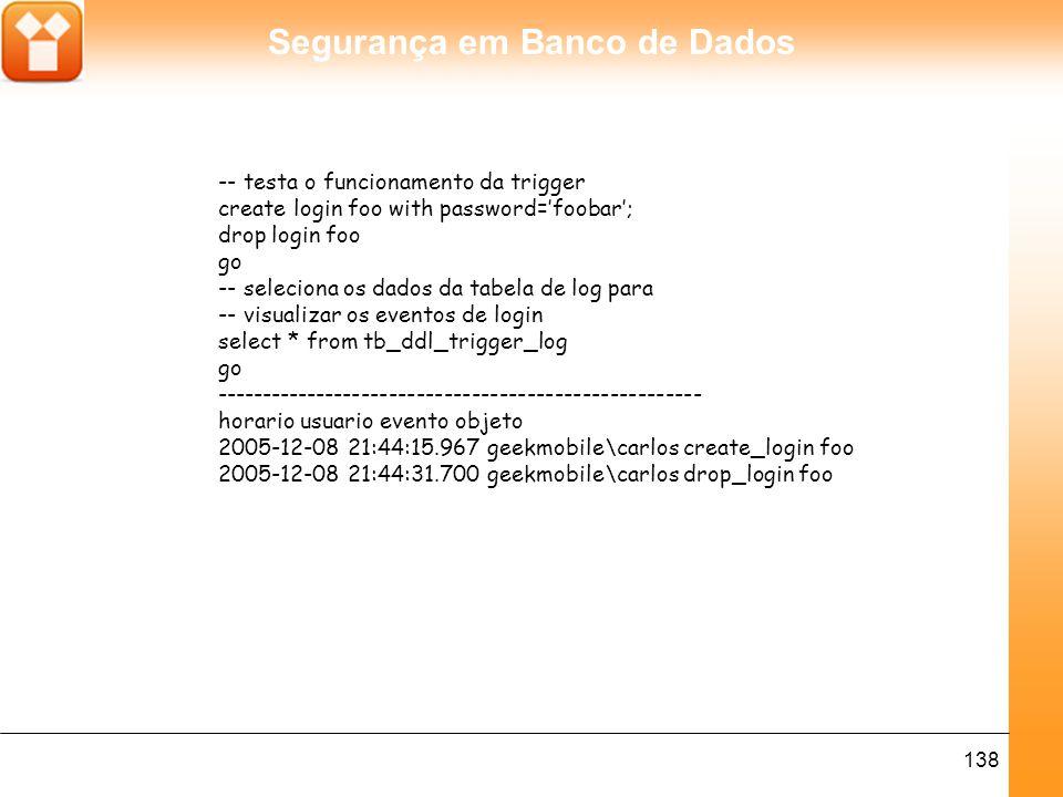 Segurança em Banco de Dados 139 O evento DDL é capturado no escopo da trigger por uma função chamada EVENTDATA(), que retorna dados no formato XML.