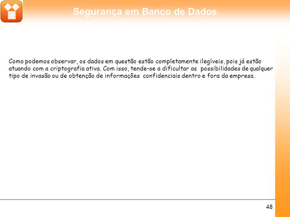 Segurança em Banco de Dados 49 Conclusão No teste realizado, monitoramos apenas alguns minutos do gargalo de entrada do banco de dados DBCRIPT e geramos apenas alguns arquivos de exemplo para análise.