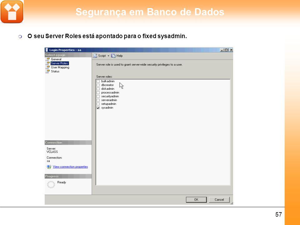 Segurança em Banco de Dados 58 Databases Roles - São aplicados ao usuário Server Roles - São aplicados aos logins Os logins possuem permissões administrativas no servidor e os usuários possuem permissões nos objetos do banco de dados.