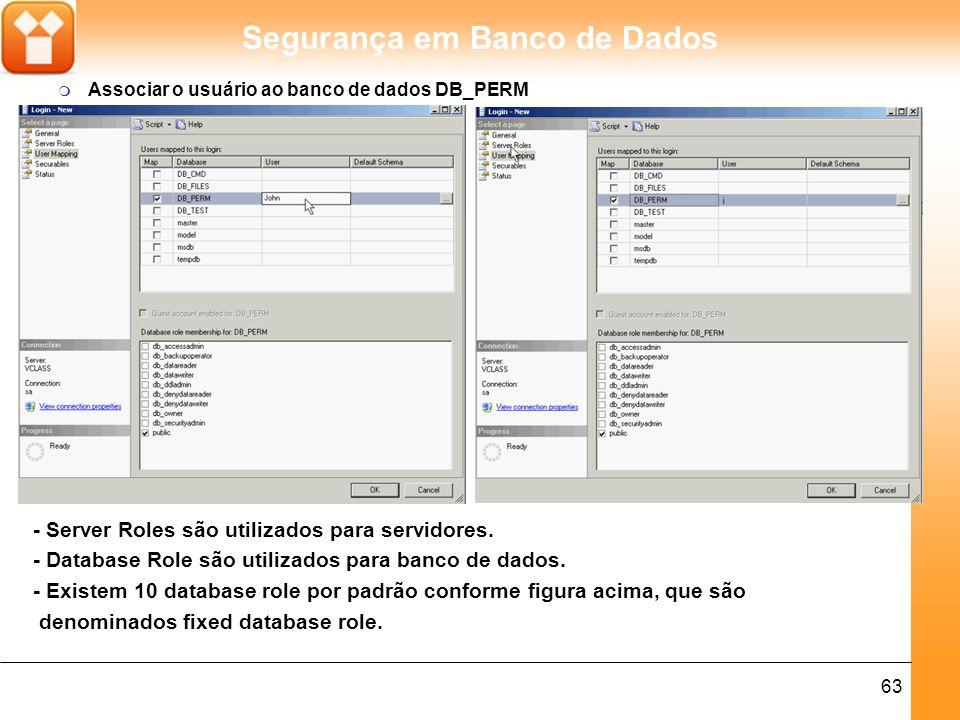 Segurança em Banco de Dados 64 - Cada database role possui uma permissão já por padrão.