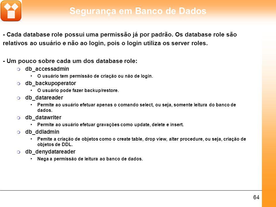 Segurança em Banco de Dados 65 m db_denydatawriter Nega a permissão de gravação ao banco de dados.