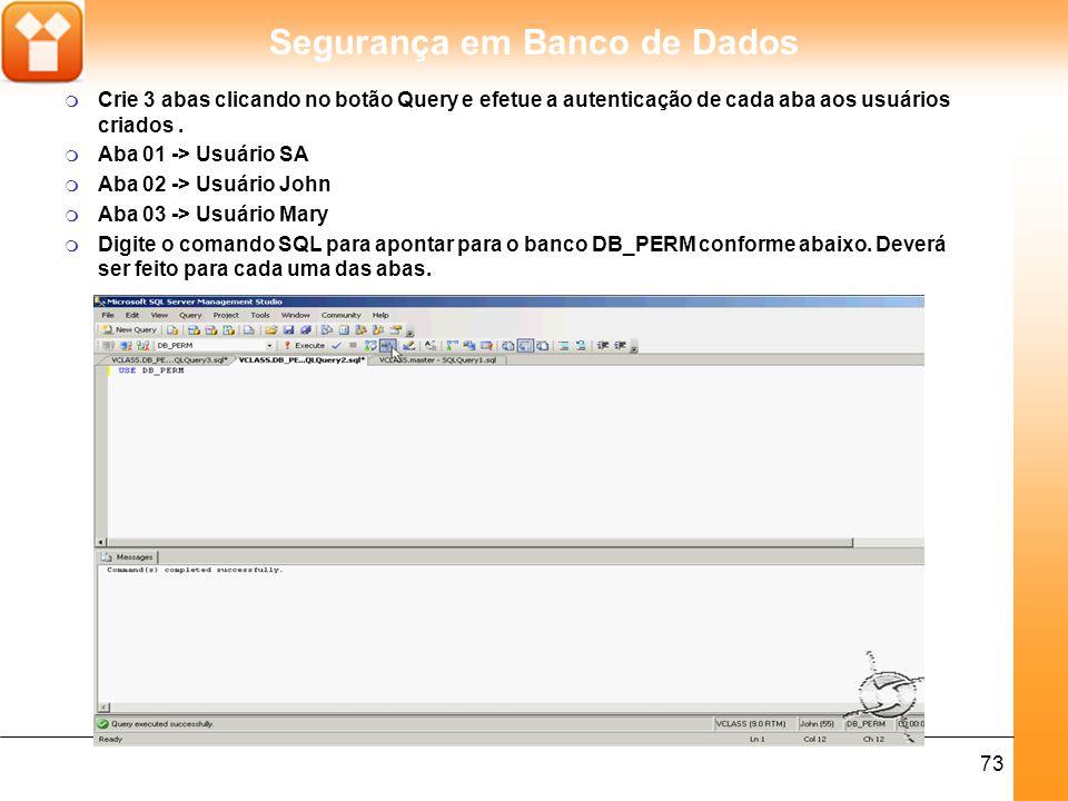 Segurança em Banco de Dados 74 m Com o usuário SA funciona perfeitamente o SELECT, pois o login SA faz parte do fixed role sysadmin que é mapeado ao usúário db_owner em todos os bancos de dados.