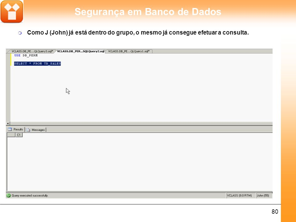 Segurança em Banco de Dados 81 m Após a inclusão do usuário M (Mary) ao ROLE, o mesmo já consegue efetuar a consulta.