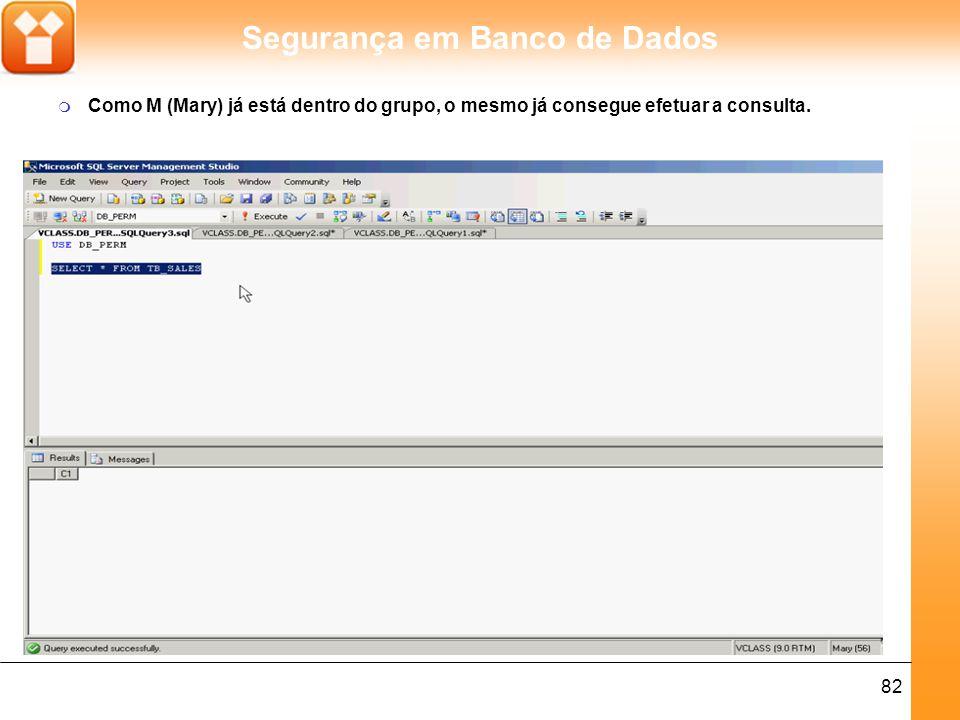 Segurança em Banco de Dados 83 m Todo o usuário que estiver dentro do grupo SALES, terá permissão correspondente ao ROLE atribuído.
