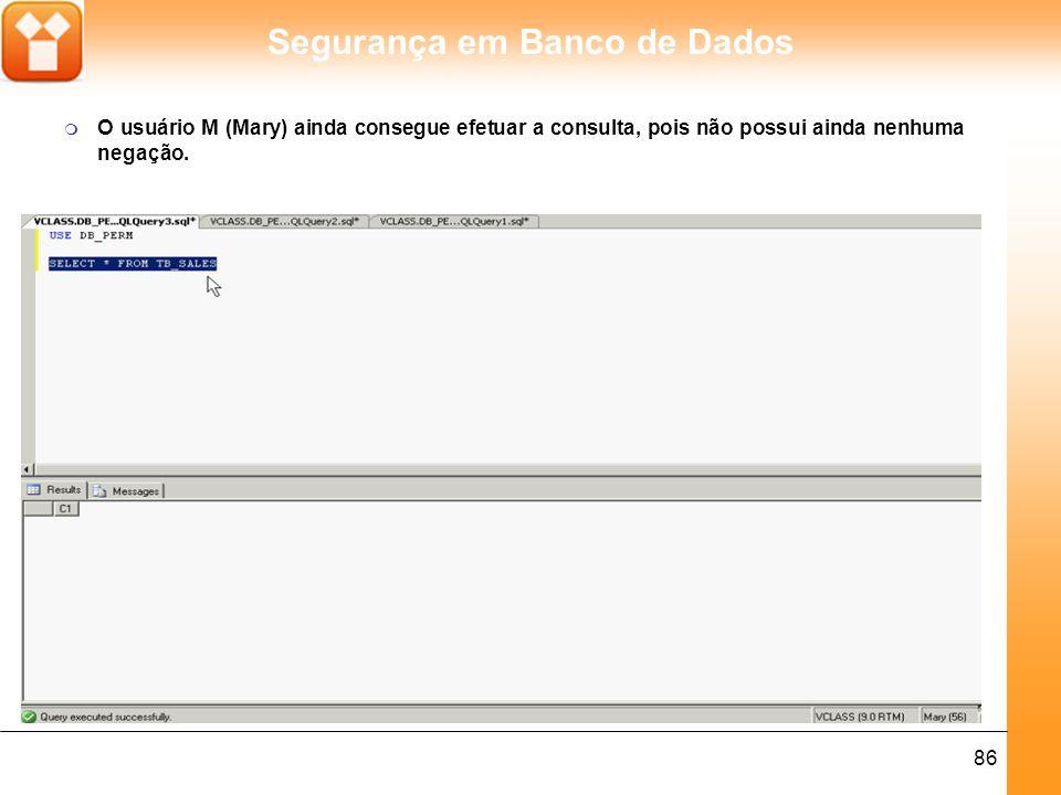 Segurança em Banco de Dados 87 m Removendo o usuário M (Mary) do grupo SALES.