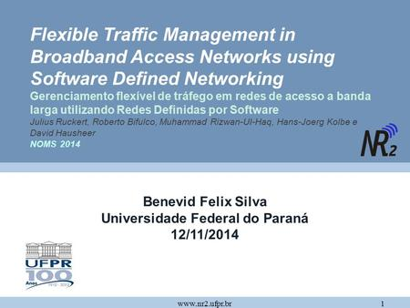 Flexible Traffic Management in Broadband Access Networks using Software Defined Networking Gerenciamento flexível de tráfego em redes de acesso a banda.