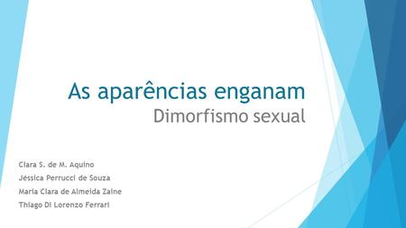 As aparências enganam Dimorfismo sexual Clara S. de M. Aquino