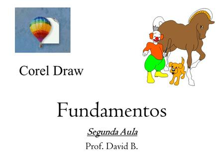 Corel Draw Fundamentos Segunda Aula Prof. David B.