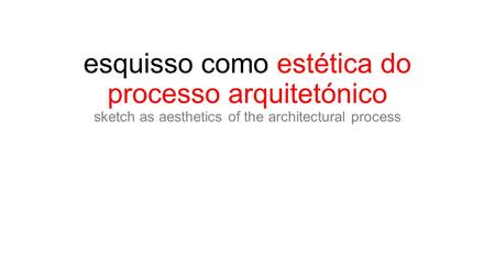 Esquisso como estética do processo arquitetónico sketch as aesthetics of the architectural process.