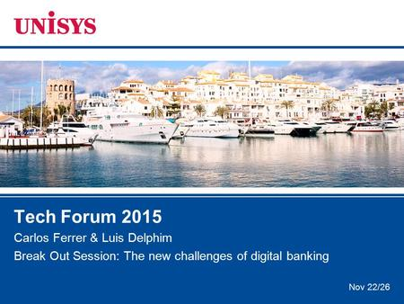 Nov 22/26 Tech Forum 2015 Carlos Ferrer & Luis Delphim Break Out Session: The new challenges of digital banking.