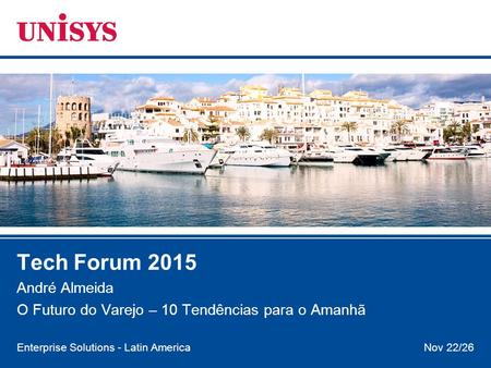 Nov 22/26 Enterprise Solutions - Latin America Tech Forum 2015 André Almeida O Futuro do Varejo – 10 Tendências para o Amanhã.