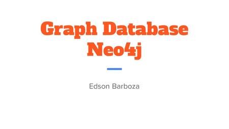 Graph Database Neo4j Edson Barboza.