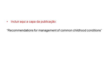 "Incluir aqui a capa da publicação: ""Recommendations for management of common childhood conditions"""