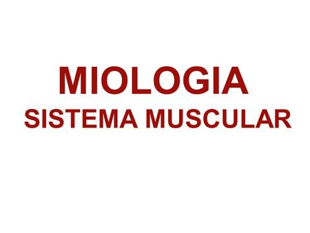 MIOLOGIA SISTEMA MUSCULAR.