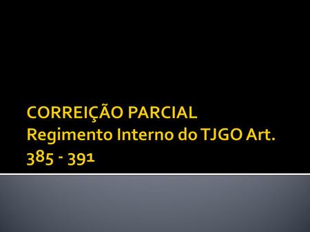 CORREIÇÃO PARCIAL Regimento Interno do TJGO Art