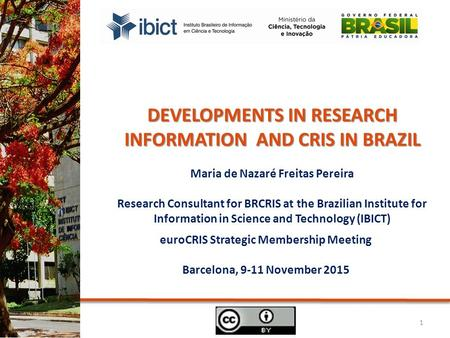 EuroCRIS Strategic Membership Meeting Barcelona, 9-11 November 2015 DEVELOPMENTS IN RESEARCH INFORMATION AND CRIS IN BRAZIL Maria de Nazaré Freitas Pereira.